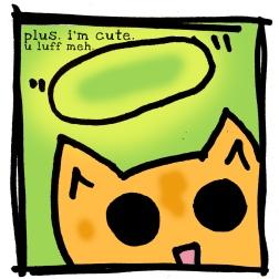 Plus. I'm cute. U luff meh.
